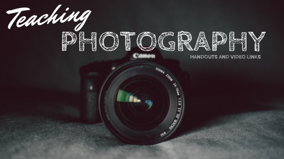 Teaching Photography: Handouts and Video Links