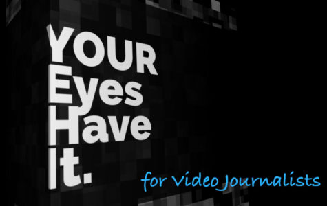 Your Eyes Have It - For Video Journalists.